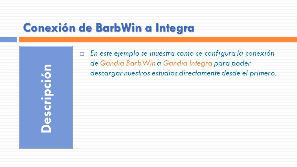 Descripción En este ejemplo se muestra como se configura la conexión de Gandia BarbWin a Gandia Integra para poder descargar nuestros estudios directamente desde el primero.