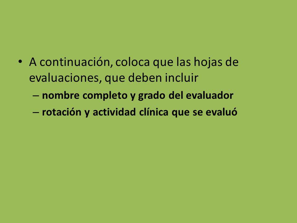 A continuación, coloca que las hojas de evaluaciones, que deben incluir – nombre completo y grado del evaluador – rotación y actividad clínica que se