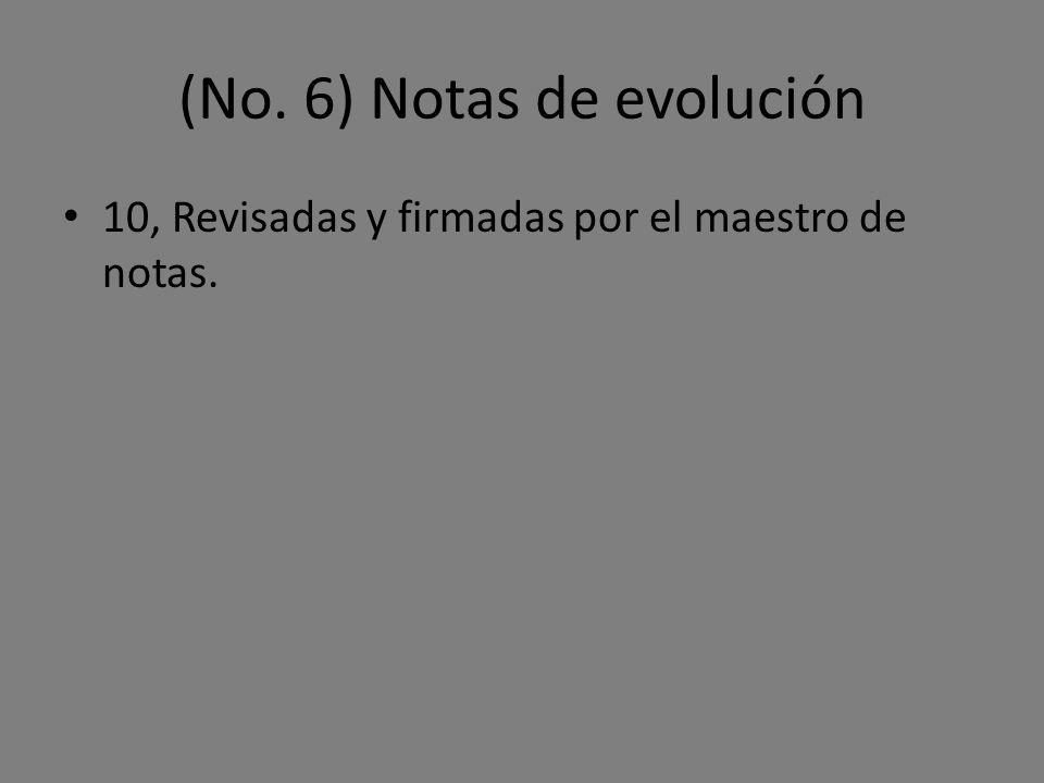 (No. 6) Notas de evolución 10, Revisadas y firmadas por el maestro de notas.