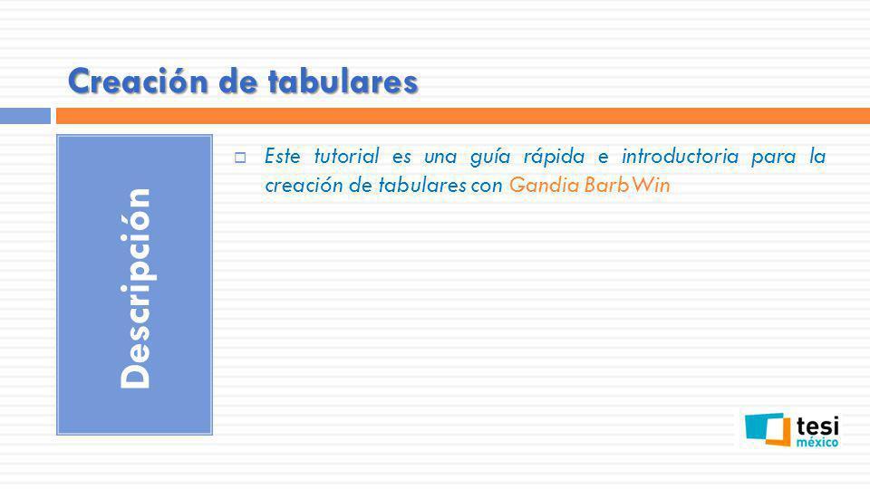 Creación de tabulares Descripción Este tutorial es una guía rápida e introductoria para la creación de tabulares con Gandia BarbWin