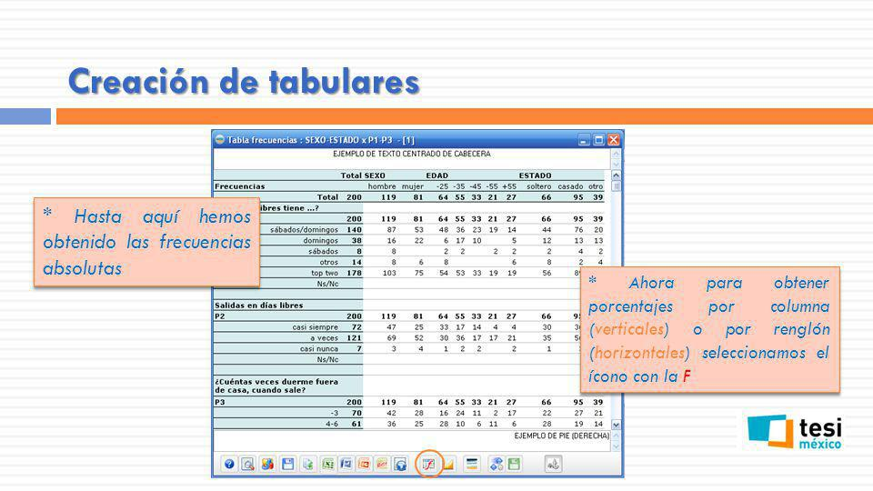 Creación de tabulares * En la nueva ventana podemos escoger Ver para porcentajes verticales o Hor para porcentajes horizontales, … … además podemos Combinar para que los porcentajes se muestren al mismo tiempo