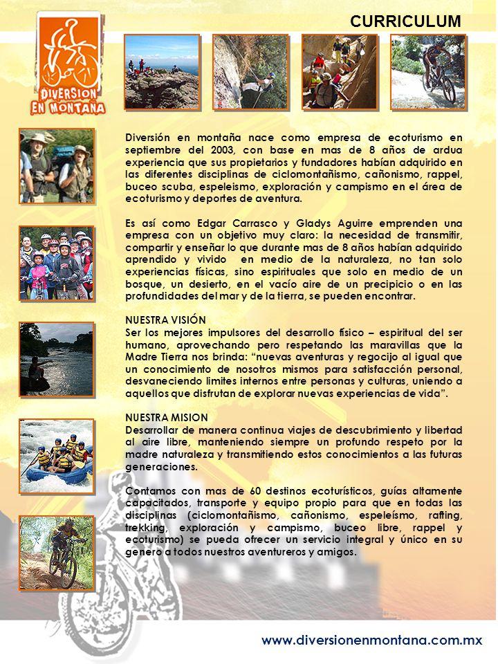www.diversionenmontana.com.mx Diversión en montaña nace como empresa de ecoturismo en septiembre del 2003, con base en mas de 8 años de ardua experiencia que sus propietarios y fundadores habían adquirido en las diferentes disciplinas de ciclomontañismo, cañonismo, rappel, buceo scuba, espeleismo, exploración y campismo en el área de ecoturismo y deportes de aventura.