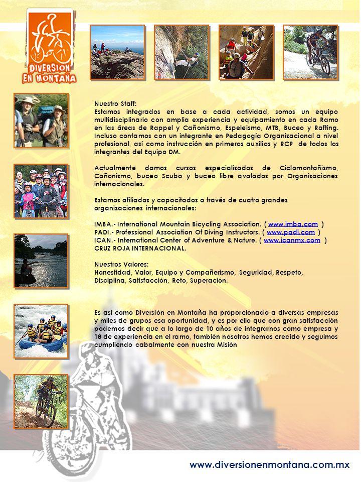 www.diversionenmontana.com.mx Nuestro Staff: Estamos integrados en base a cada actividad, somos un equipo multidisciplinario con amplia experiencia y equipamiento en cada Ramo en las áreas de Rappel y Cañonismo, Espeleismo, MTB, Buceo y Rafting.