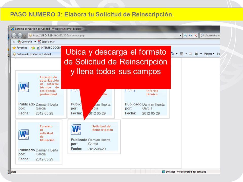 Ubica y descarga el formato de Solicitud de Reinscripción y llena todos sus campos PASO NUMERO 3: Elabora tu Solicitud de Reinscripción.