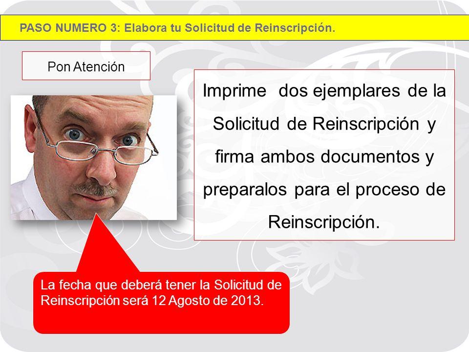 Imprime dos ejemplares de la Solicitud de Reinscripción y firma ambos documentos y preparalos para el proceso de Reinscripción.