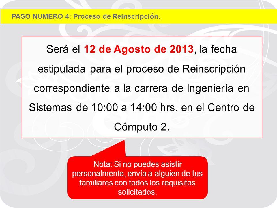 Será el 12 de Agosto de 2013, la fecha estipulada para el proceso de Reinscripción correspondiente a la carrera de Ingeniería en Sistemas de 10:00 a 14:00 hrs.