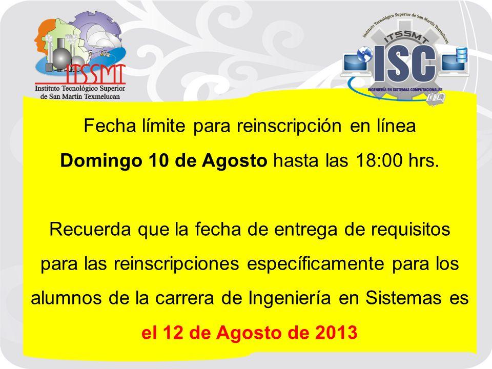 Fecha límite para reinscripción en línea Domingo 10 de Agosto hasta las 18:00 hrs.