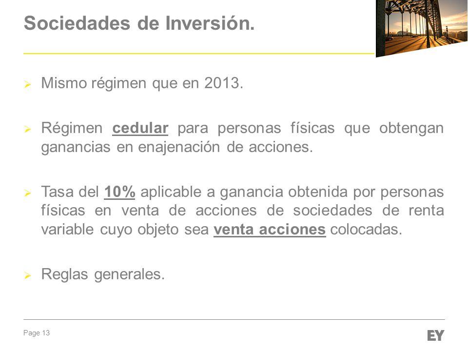 Page 13 Sociedades de Inversión. Mismo régimen que en 2013. Régimen cedular para personas físicas que obtengan ganancias en enajenación de acciones. T