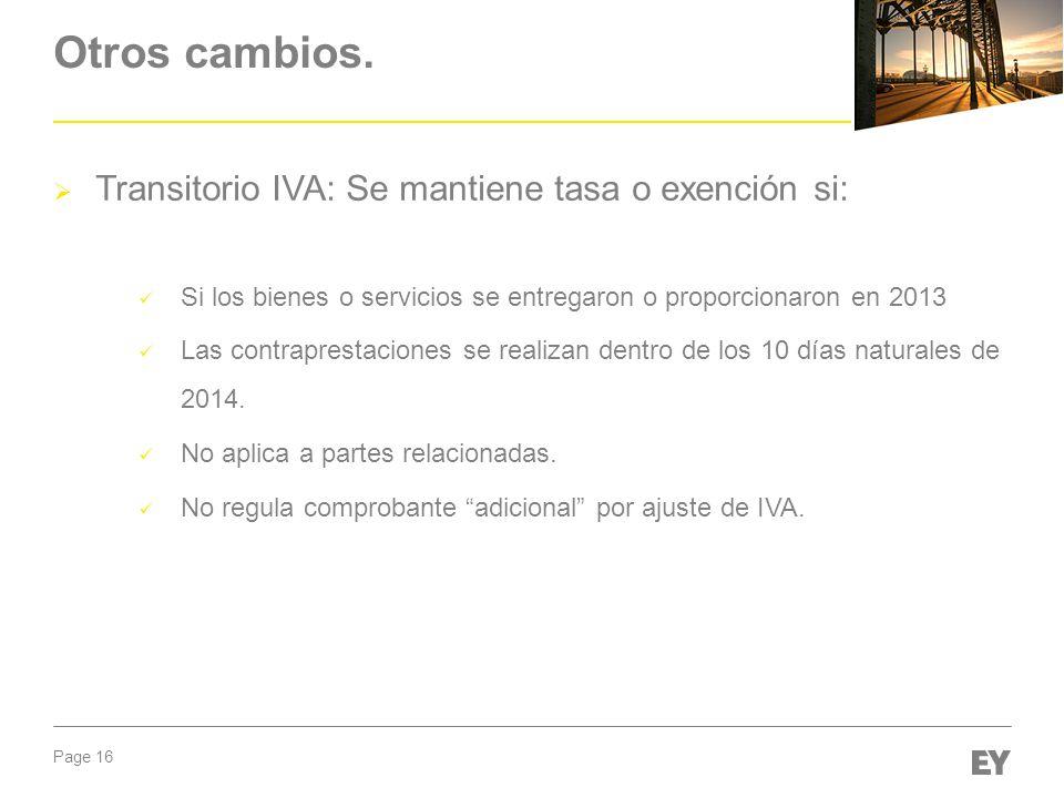 Page 16 Otros cambios. Transitorio IVA: Se mantiene tasa o exención si: Si los bienes o servicios se entregaron o proporcionaron en 2013 Las contrapre