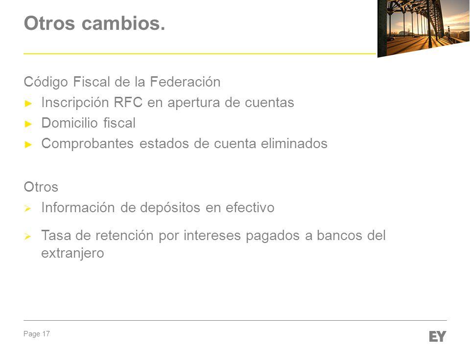 Page 17 Otros cambios. Código Fiscal de la Federación Inscripción RFC en apertura de cuentas Domicilio fiscal Comprobantes estados de cuenta eliminado
