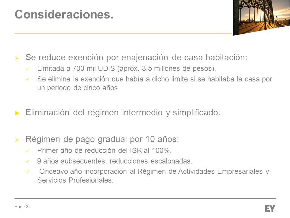 Page 34 Consideraciones. Se reduce exención por enajenación de casa habitación: Limitada a 700 mil UDIS (aprox. 3.5 millones de pesos). Se elimina la