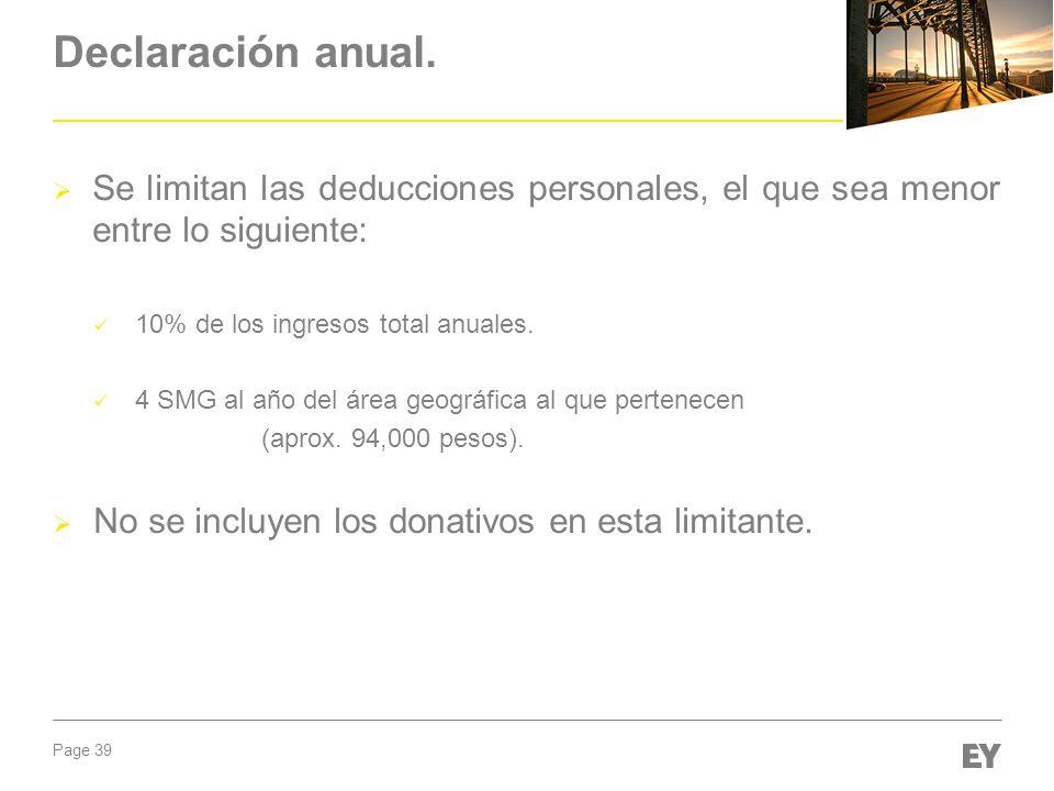 Page 39 Declaración anual. Se limitan las deducciones personales, el que sea menor entre lo siguiente: 10% de los ingresos total anuales. 4 SMG al año