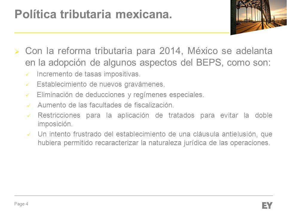 Page 4 Política tributaria mexicana. Con la reforma tributaria para 2014, México se adelanta en la adopción de algunos aspectos del BEPS, como son: In