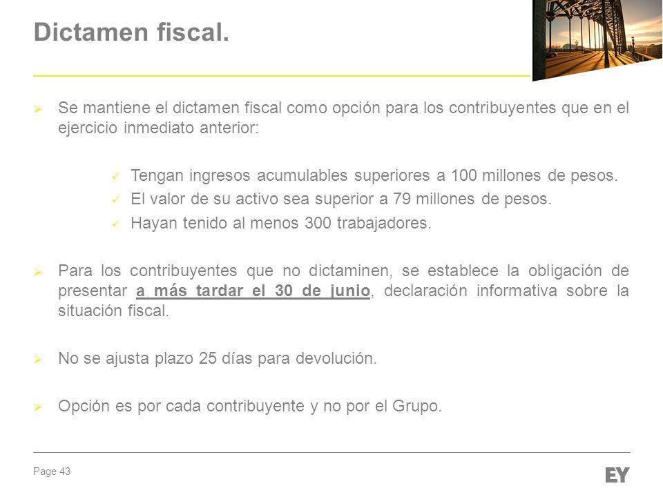 Page 43 Dictamen fiscal. Se mantiene el dictamen fiscal como opción para los contribuyentes que en el ejercicio inmediato anterior: Tengan ingresos ac