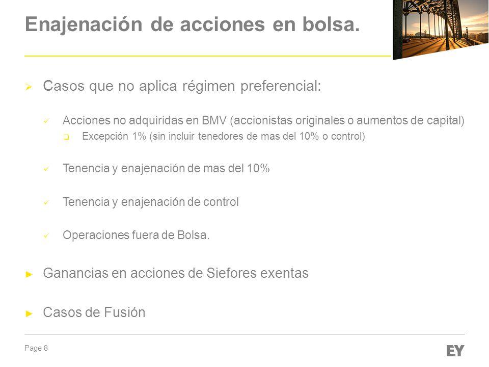 Page 8 Enajenación de acciones en bolsa. Casos que no aplica régimen preferencial: Acciones no adquiridas en BMV (accionistas originales o aumentos de