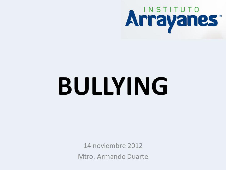 BULLYING 14 noviembre 2012 Mtro. Armando Duarte
