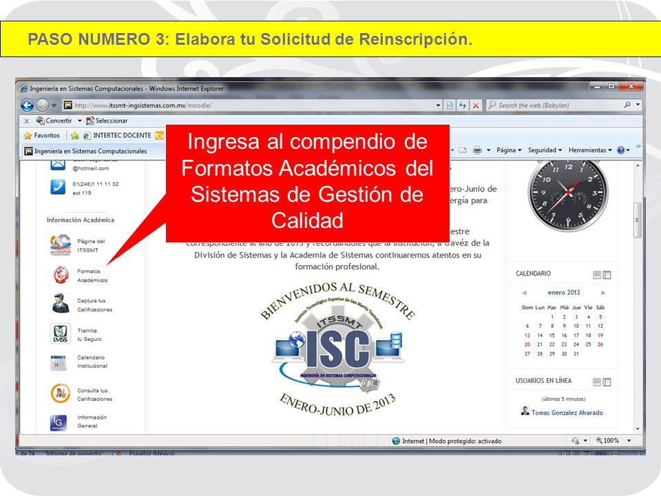 Ingresa al compendio de Formatos Académicos del Sistemas de Gestión de Calidad PASO NUMERO 3: Elabora tu Solicitud de Reinscripción.
