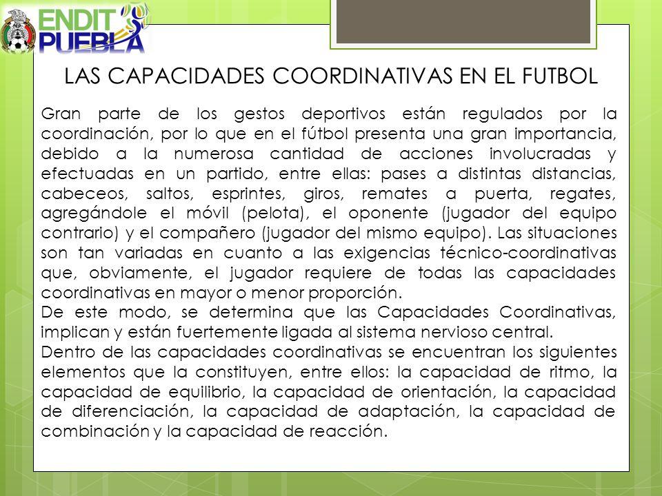 LAS CAPACIDADES COORDINATIVAS EN EL FUTBOL Gran parte de los gestos deportivos están regulados por la coordinación, por lo que en el fútbol presenta u