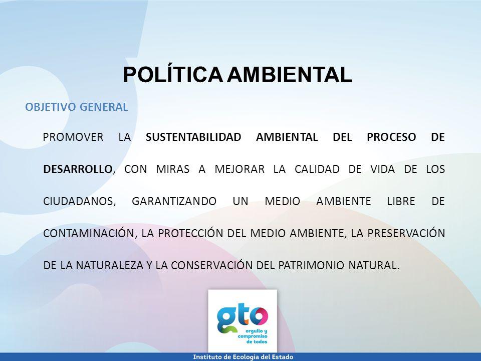 POLÍTICA AMBIENTAL OBJETIVO GENERAL PROMOVER LA SUSTENTABILIDAD AMBIENTAL DEL PROCESO DE DESARROLLO, CON MIRAS A MEJORAR LA CALIDAD DE VIDA DE LOS CIU