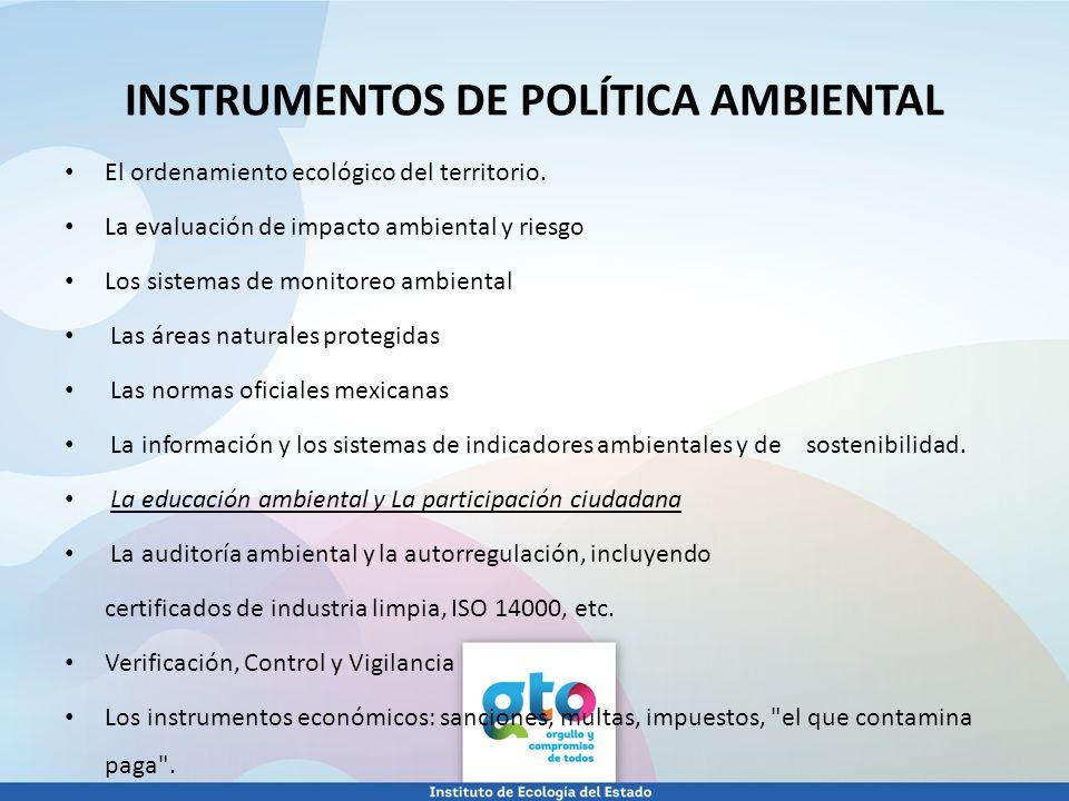 El ordenamiento ecológico del territorio. La evaluación de impacto ambiental y riesgo Los sistemas de monitoreo ambiental Las áreas naturales protegid