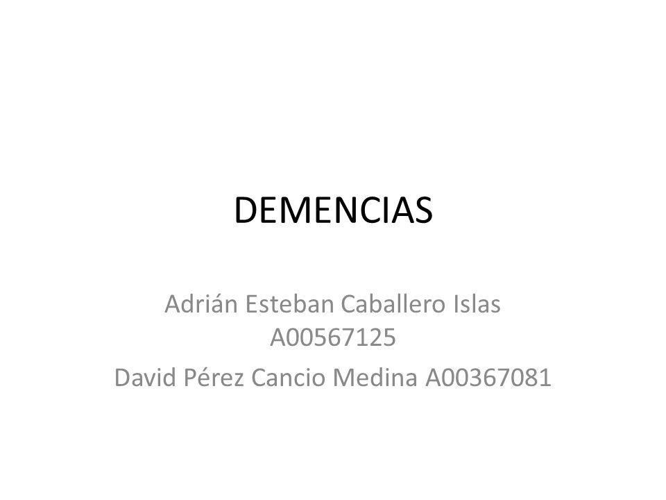 DEMENCIAS Adrián Esteban Caballero Islas A00567125 David Pérez Cancio Medina A00367081