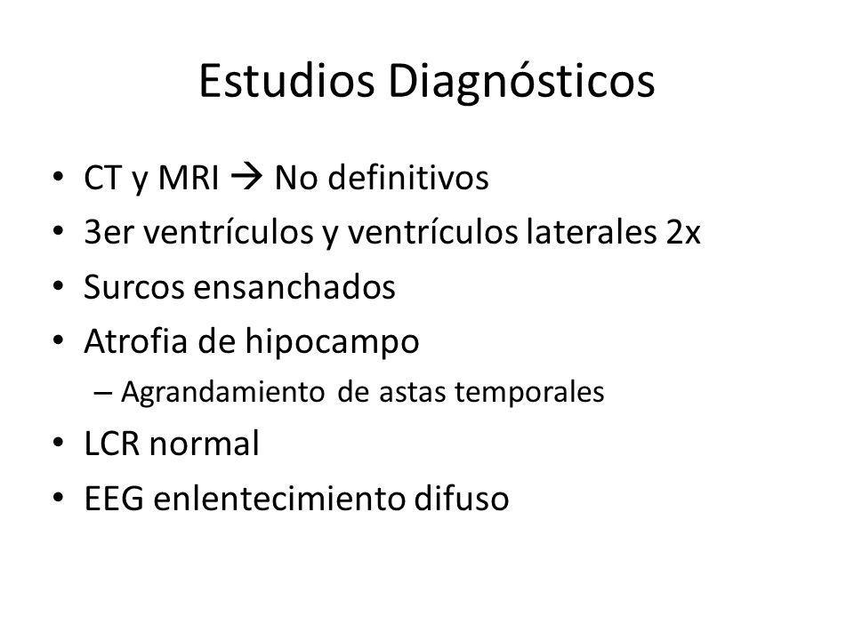 Estudios Diagnósticos CT y MRI No definitivos 3er ventrículos y ventrículos laterales 2x Surcos ensanchados Atrofia de hipocampo – Agrandamiento de as