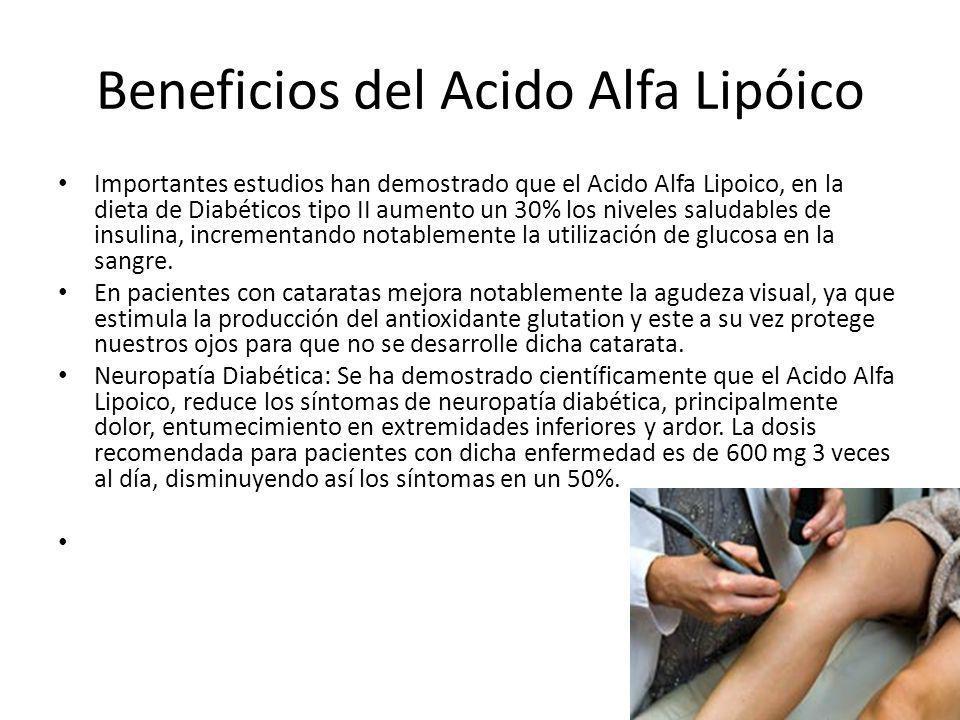 Beneficios del Acido Alfa Lipóico Importantes estudios han demostrado que el Acido Alfa Lipoico, en la dieta de Diabéticos tipo II aumento un 30% los