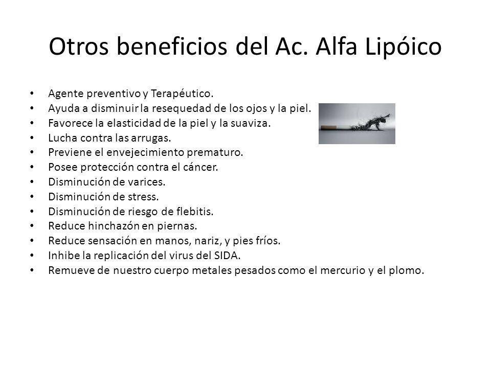 Otros beneficios del Ac. Alfa Lipóico Agente preventivo y Terapéutico. Ayuda a disminuir la resequedad de los ojos y la piel. Favorece la elasticidad