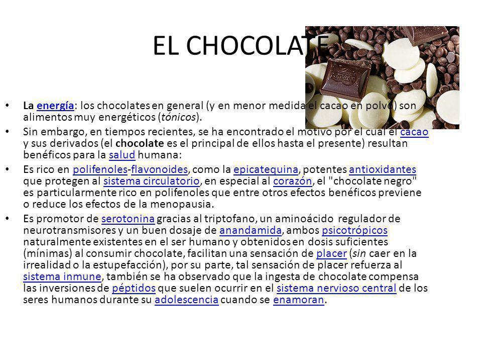 EL CHOCOLATE La energía: los chocolates en general (y en menor medida el cacao en polvo) son alimentos muy energéticos (tónicos).energía Sin embargo,