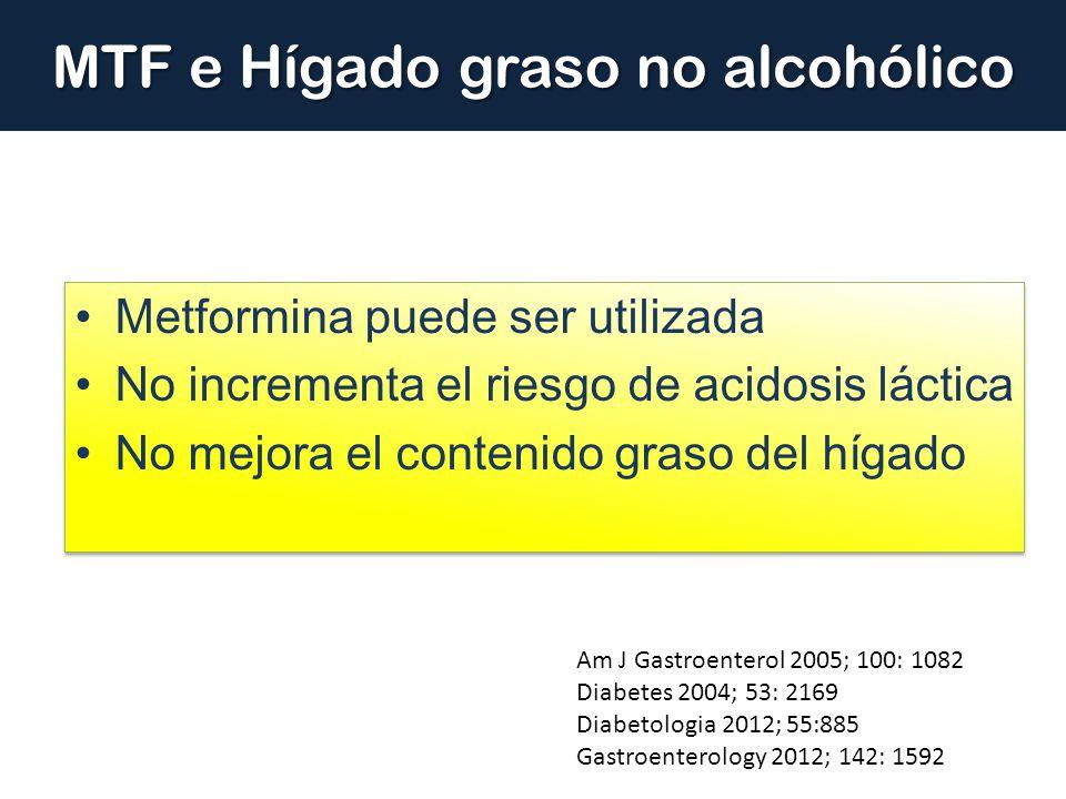 MTF e Hígado graso no alcohólico Metformina puede ser utilizada No incrementa el riesgo de acidosis láctica No mejora el contenido graso del hígado Me