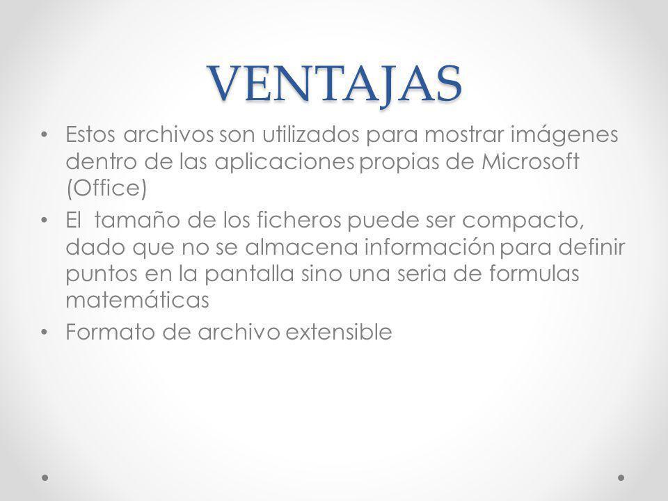 VENTAJAS Estos archivos son utilizados para mostrar imágenes dentro de las aplicaciones propias de Microsoft (Office) El tamaño de los ficheros puede