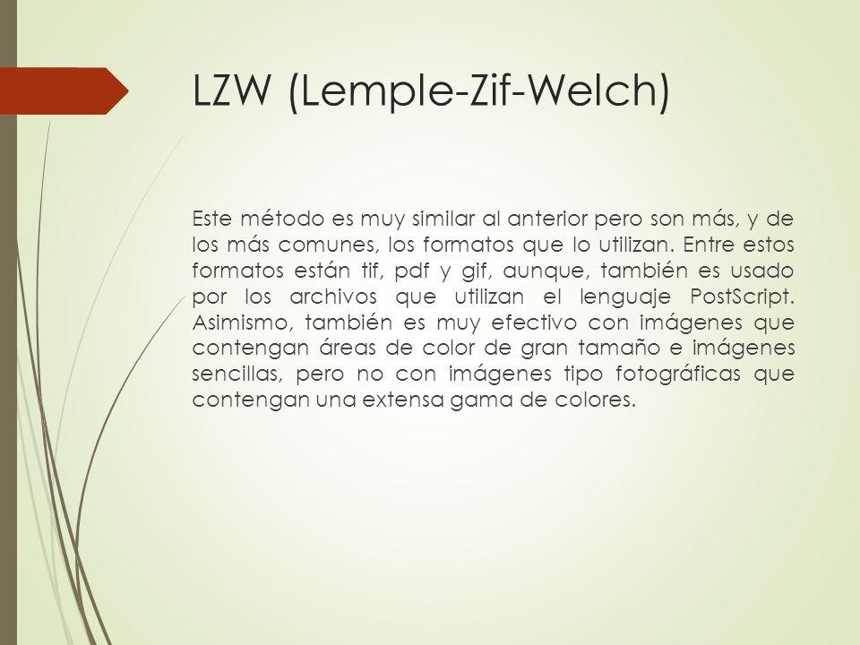 LZW (Lemple-Zif-Welch) Este método es muy similar al anterior pero son más, y de los más comunes, los formatos que lo utilizan. Entre estos formatos e
