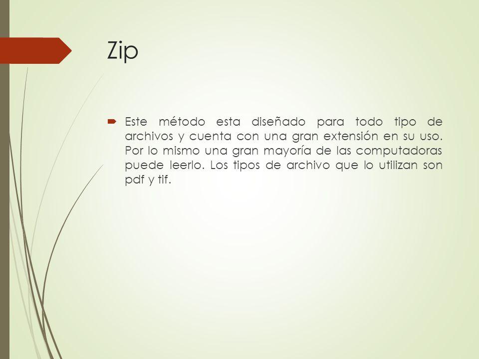 Zip Este método esta diseñado para todo tipo de archivos y cuenta con una gran extensión en su uso. Por lo mismo una gran mayoría de las computadoras