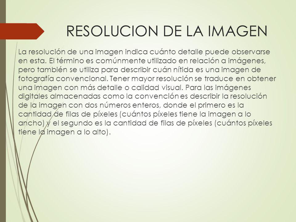 RESOLUCION DE LA IMAGEN La resolución de una imagen indica cuánto detalle puede observarse en esta. El término es comúnmente utilizado en relación a i