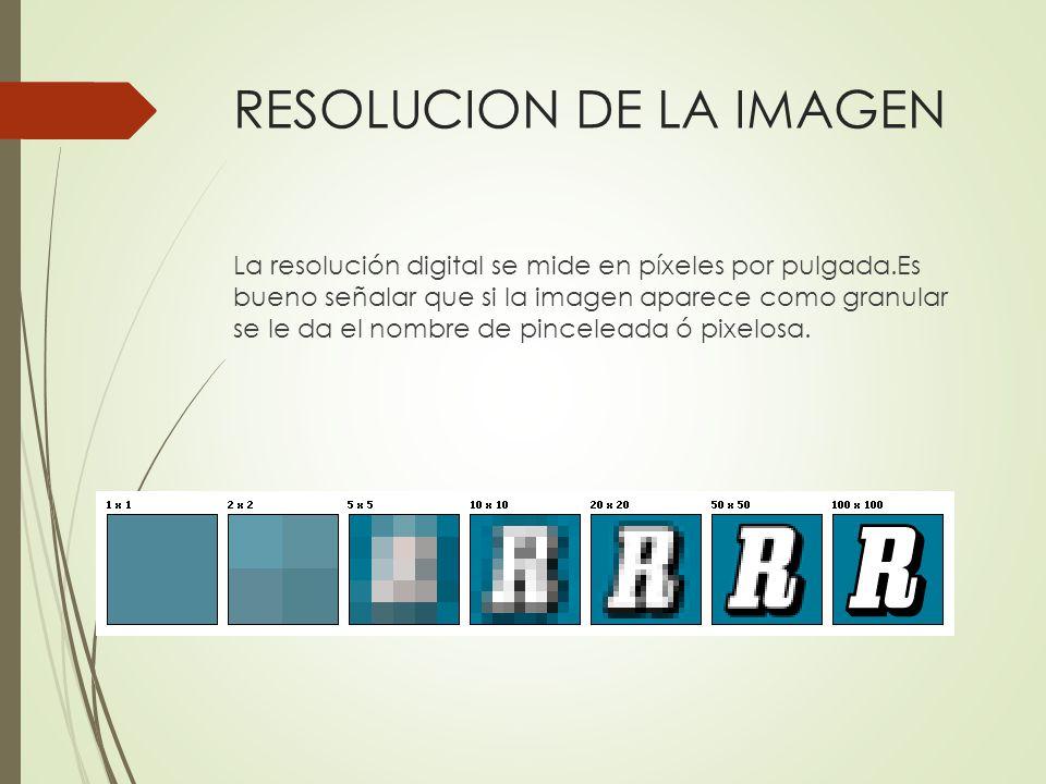 RESOLUCION DE LA IMAGEN La resolución digital se mide en píxeles por pulgada.Es bueno señalar que si la imagen aparece como granular se le da el nombr
