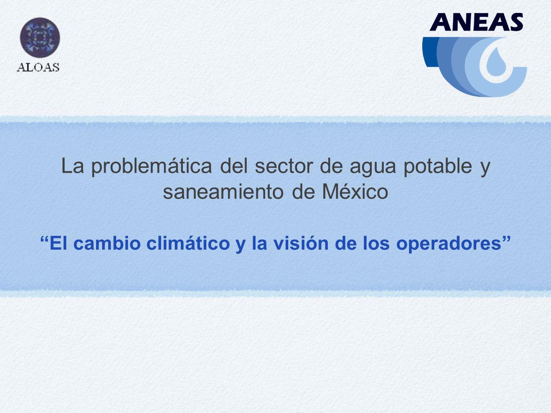 La problemática del sector de agua potable y saneamiento de México El cambio climático y la visión de los operadores
