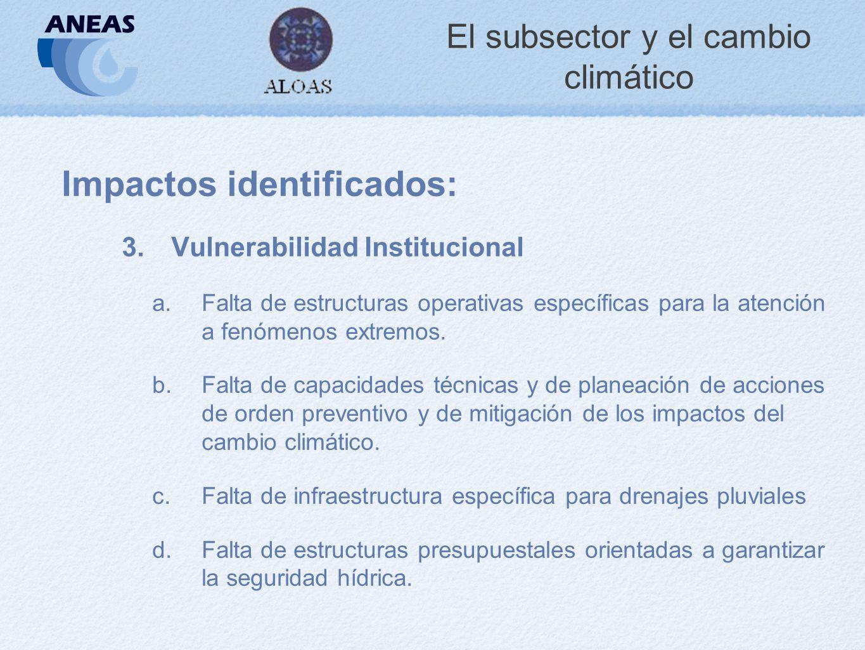 El subsector y el cambio climático Impactos identificados: 3.Vulnerabilidad Institucional a.Falta de estructuras operativas específicas para la atención a fenómenos extremos.