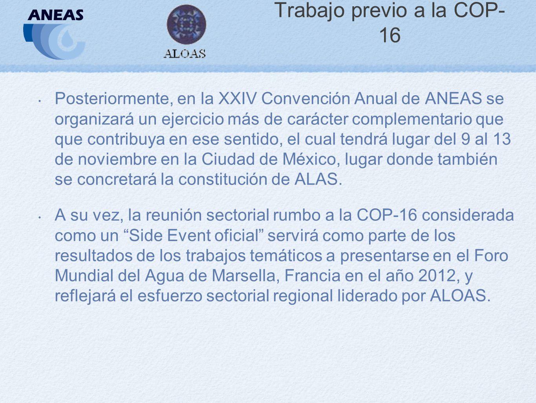 Trabajo previo a la COP- 16 Posteriormente, en la XXIV Convención Anual de ANEAS se organizará un ejercicio más de carácter complementario que que contribuya en ese sentido, el cual tendrá lugar del 9 al 13 de noviembre en la Ciudad de México, lugar donde también se concretará la constitución de ALAS.
