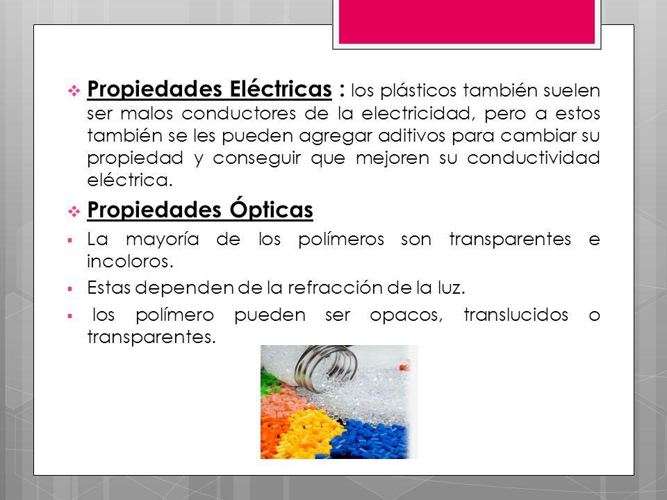 Propiedades Eléctricas : los plásticos también suelen ser malos conductores de la electricidad, pero a estos también se les pueden agregar aditivos pa