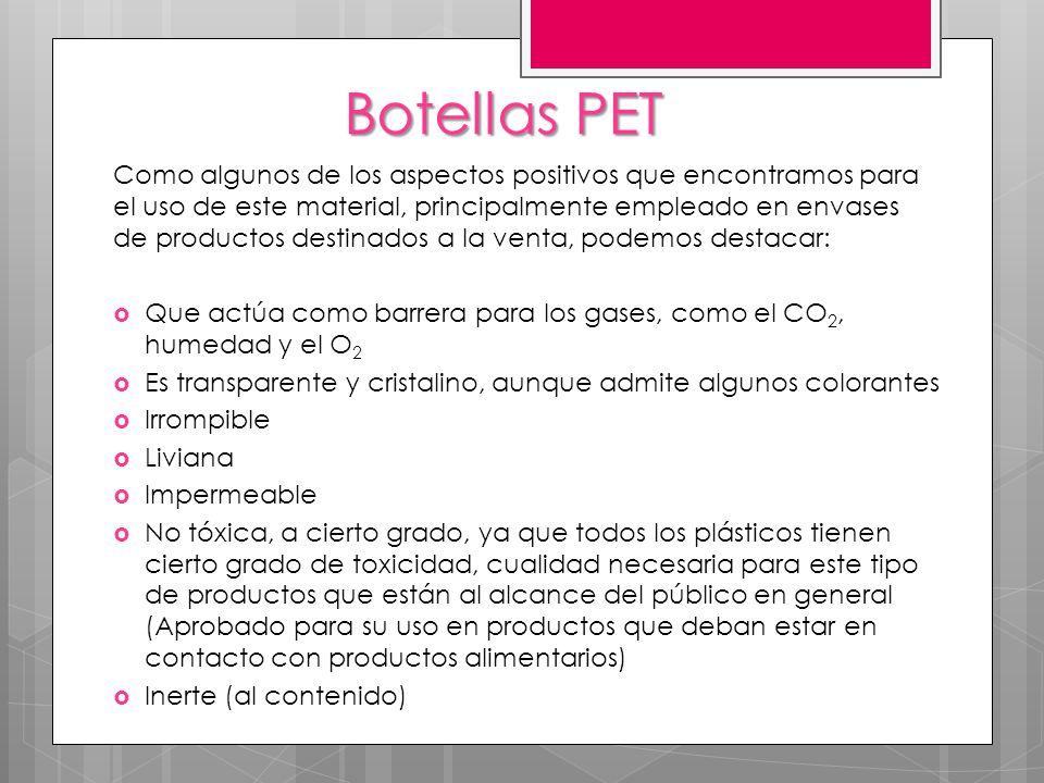 Botellas PET Como algunos de los aspectos positivos que encontramos para el uso de este material, principalmente empleado en envases de productos dest