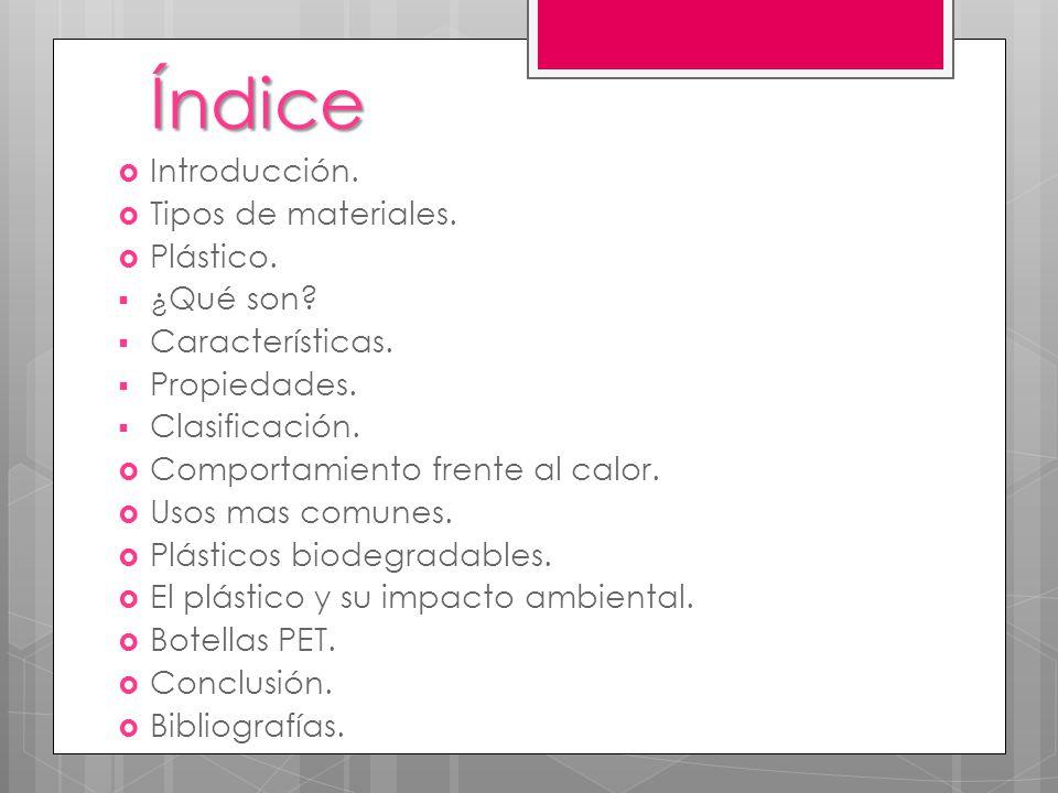 Índice Introducción. Tipos de materiales. Plástico. ¿Qué son? Características. Propiedades. Clasificación. Comportamiento frente al calor. Usos mas co