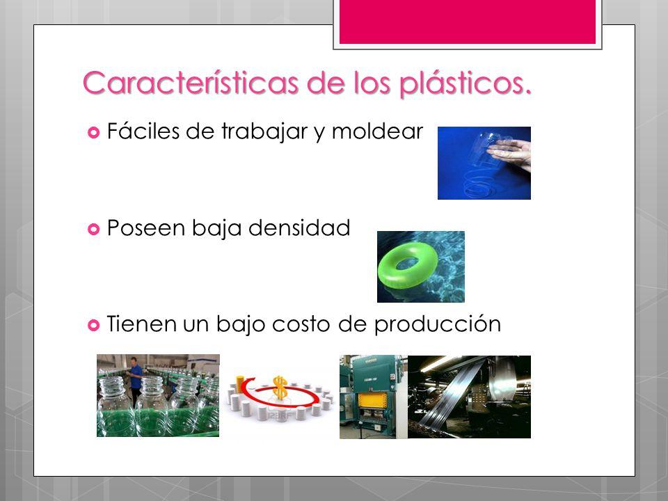 Características de los plásticos. Fáciles de trabajar y moldear Poseen baja densidad Tienen un bajo costo de producción