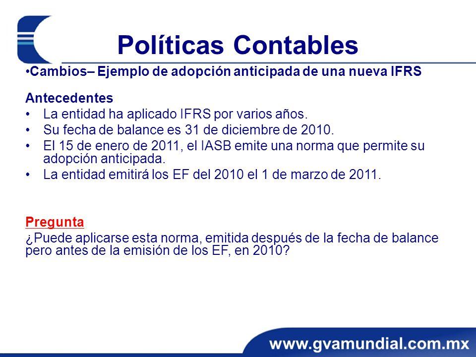 Políticas Contables Cambios– Ejemplo de adopción anticipada de una nueva IFRS Antecedentes La entidad ha aplicado IFRS por varios años. Su fecha de ba