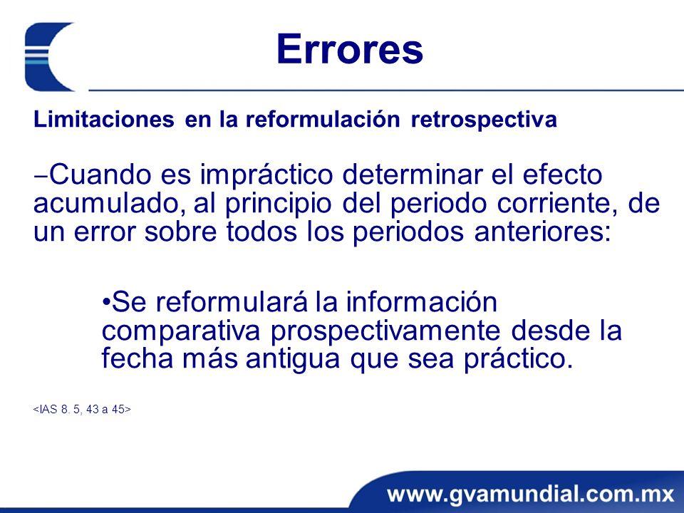 Errores Limitaciones en la reformulación retrospectiva Cuando es impráctico determinar el efecto acumulado, al principio del periodo corriente, de un