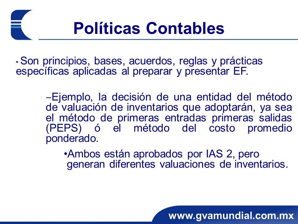 Políticas Contables Son principios, bases, acuerdos, reglas y prácticas específicas aplicadas al preparar y presentar EF. Ejemplo, la decisión de una