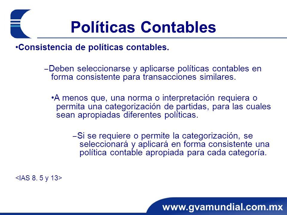 Políticas Contables Consistencia de políticas contables. Deben seleccionarse y aplicarse políticas contables en forma consistente para transacciones s
