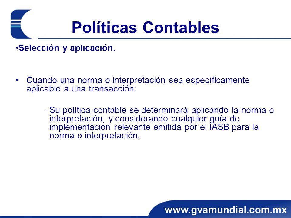Políticas Contables Selección y aplicación. Cuando una norma o interpretación sea específicamente aplicable a una transacción: Su política contable se