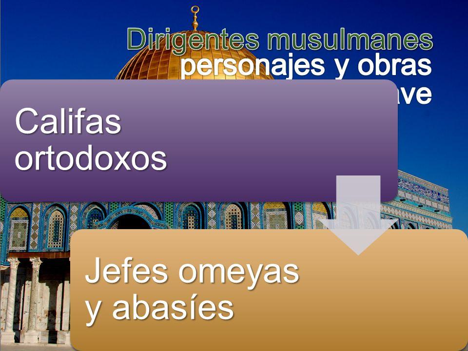 Califas ortodoxos Jefes omeyas y abasíes