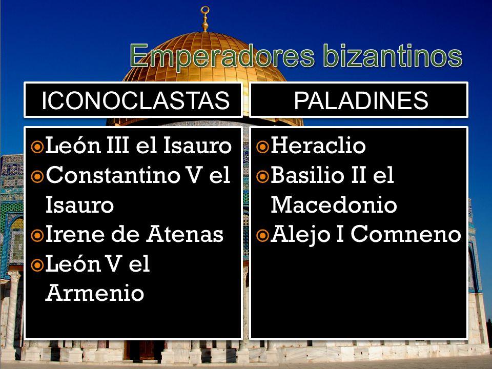 PALADINES León III el Isauro Constantino V el Isauro Irene de Atenas León V el Armenio León III el Isauro Constantino V el Isauro Irene de Atenas León V el Armenio Heraclio Basilio II el Macedonio Alejo I Comneno Heraclio Basilio II el Macedonio Alejo I Comneno ICONOCLASTAS
