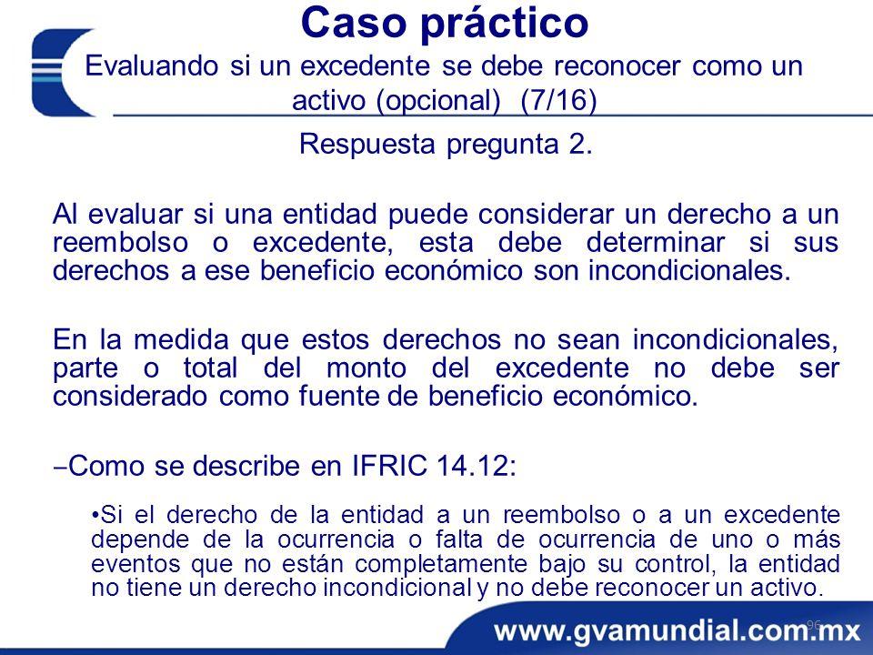 Caso práctico Evaluando si un excedente se debe reconocer como un activo (opcional) (7/16) Respuesta pregunta 2.